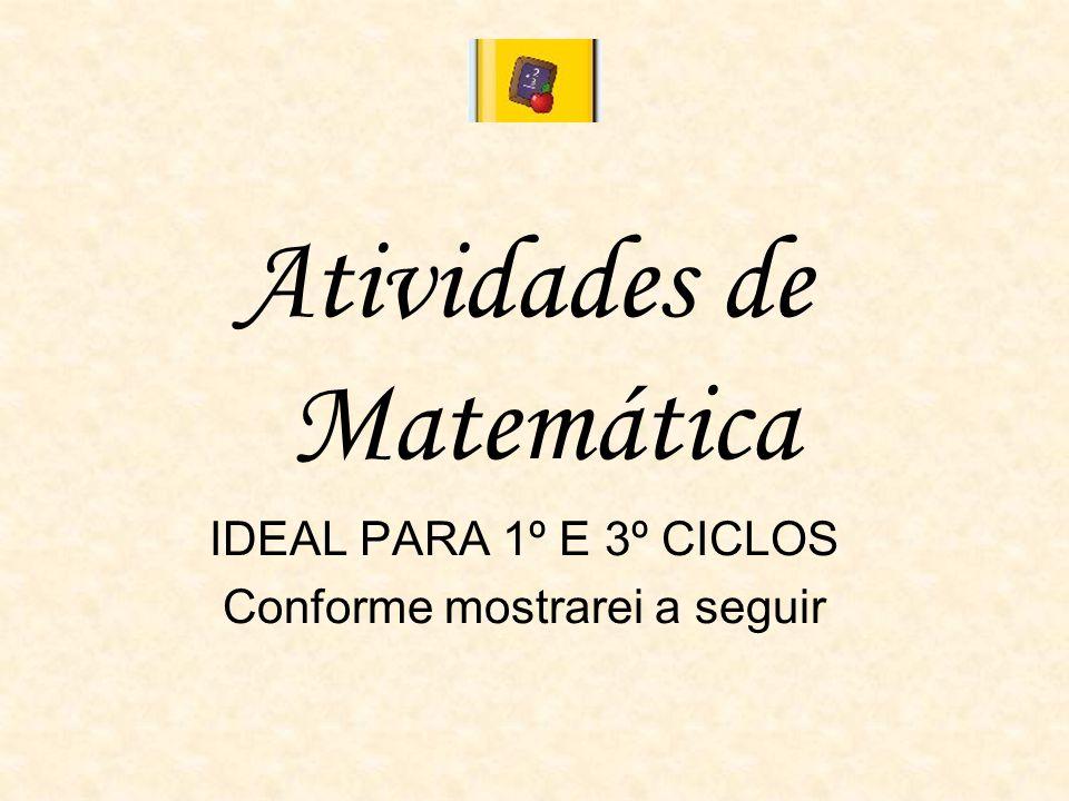 Atividades de Matemática IDEAL PARA 1º E 3º CICLOS Conforme mostrarei a seguir