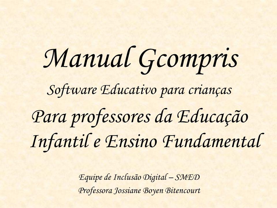 Manual Gcompris Software Educativo para crianças Para professores da Educação Infantil e Ensino Fundamental Equipe de Inclusão Digital – SMED Professo