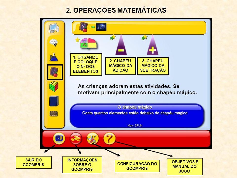 2. OPERAÇÕES MATEMÁTICAS 1. ORGANIZE E COLOQUE O Nº DOS ELEMENTOS 2. CHAPÉU MÁGICO DA ADIÇÃO 3. CHAPÉU MÁGICO DA SUBTRAÇÃO As crianças adoram estas at
