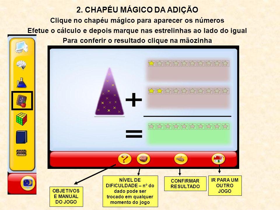 2. CHAPÉU MÁGICO DA ADIÇÃO Clique no chapéu mágico para aparecer os números Efetue o cálculo e depois marque nas estrelinhas ao lado do igual Para con