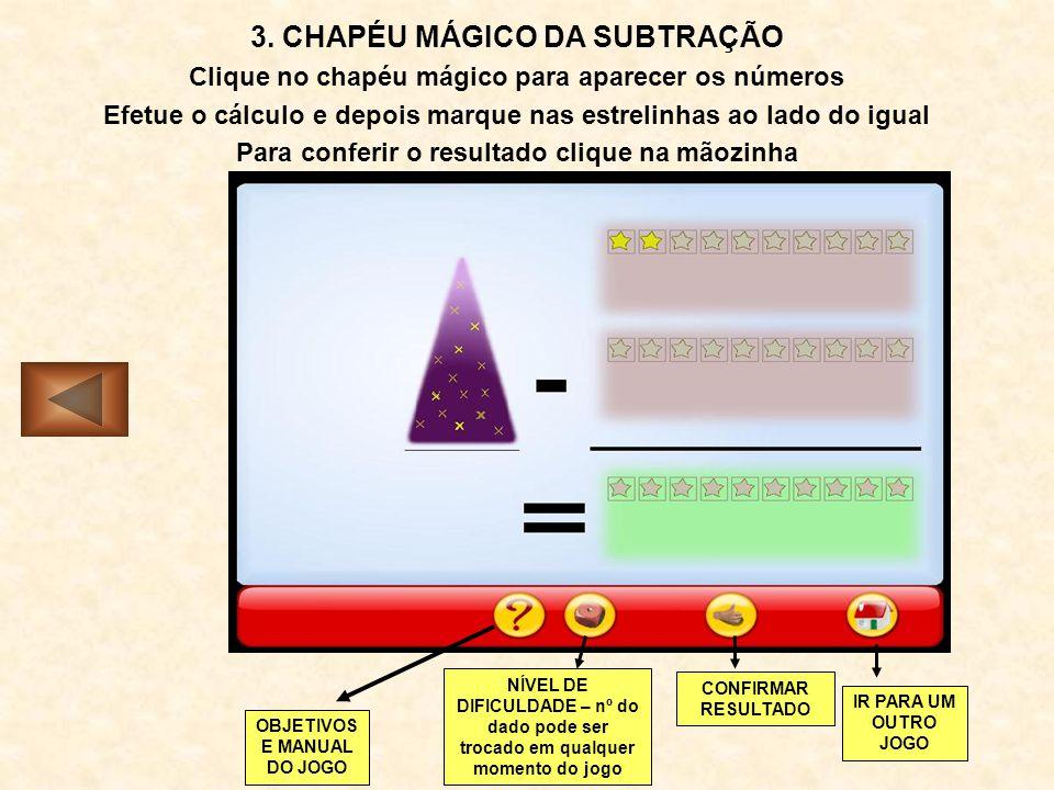 3. CHAPÉU MÁGICO DA SUBTRAÇÃO Clique no chapéu mágico para aparecer os números Efetue o cálculo e depois marque nas estrelinhas ao lado do igual Para
