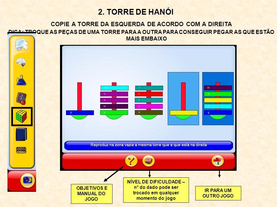 2. TORRE DE HANÓI COPIE A TORRE DA ESQUERDA DE ACORDO COM A DIREITA DICA: DICA: TROQUE AS PEÇAS DE UMA TORRE PARA A OUTRA PARA CONSEGUIR PEGAR AS QUE