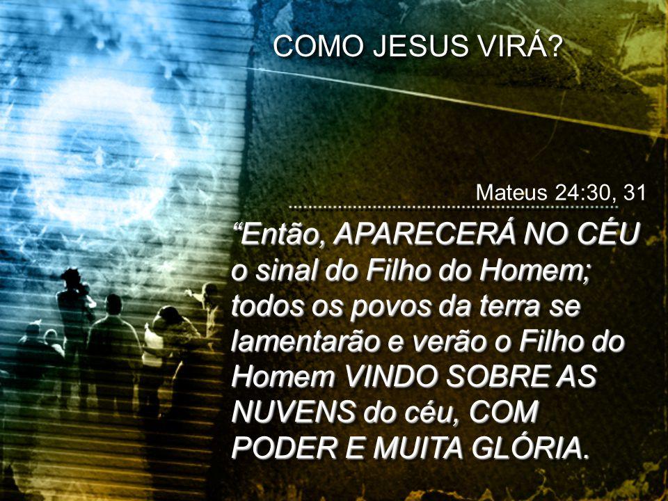 """""""Então, APARECERÁ NO CÉU o sinal do Filho do Homem; todos os povos da terra se lamentarão e verão o Filho do Homem VINDO SOBRE AS NUVENS do céu, COM P"""