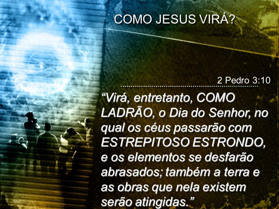 """""""Virá, entretanto, COMO LADRÃO, o Dia do Senhor, no qual os céus passarão com ESTREPITOSO ESTRONDO, e os elementos se desfarão abrasados; também a ter"""