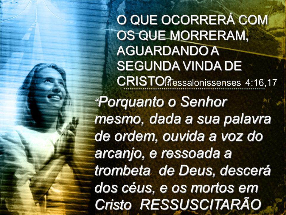 """"""" Porquanto o Senhor mesmo, dada a sua palavra de ordem, ouvida a voz do arcanjo, e ressoada a trombeta de Deus, descerá dos céus, e os mortos em Cris"""