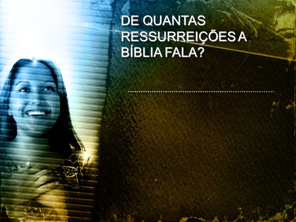 DE QUANTAS RESSURREIÇÕES A BÍBLIA FALA?