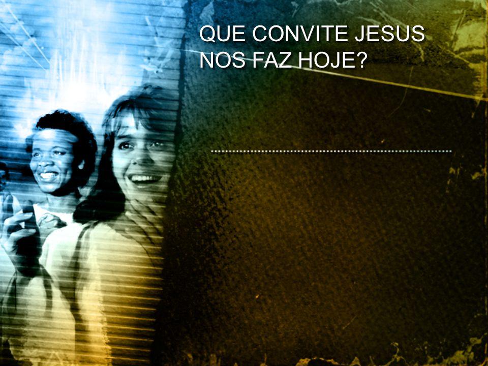 QUE CONVITE JESUS NOS FAZ HOJE?