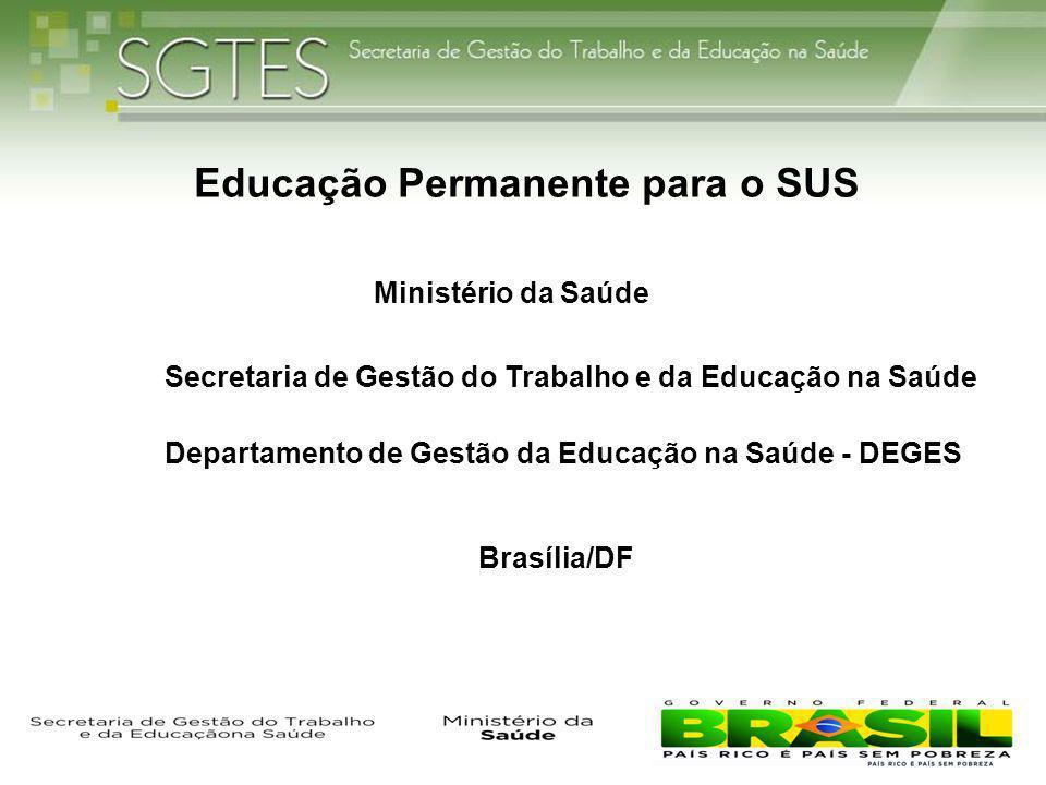 Educação Permanente para o SUS Ministério da Saúde Secretaria de Gestão do Trabalho e da Educação na Saúde Departamento de Gestão da Educação na Saúde
