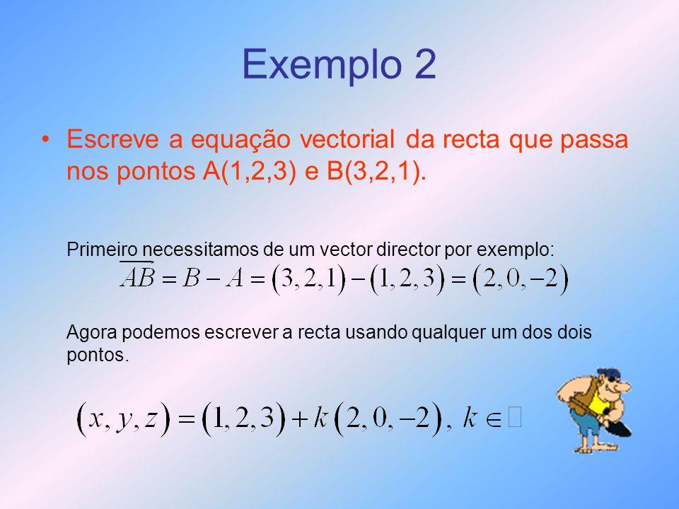 Exemplo 2 •Escreve a equação vectorial da recta que passa nos pontos A(1,2,3) e B(3,2,1). Primeiro necessitamos de um vector director por exemplo: Ago