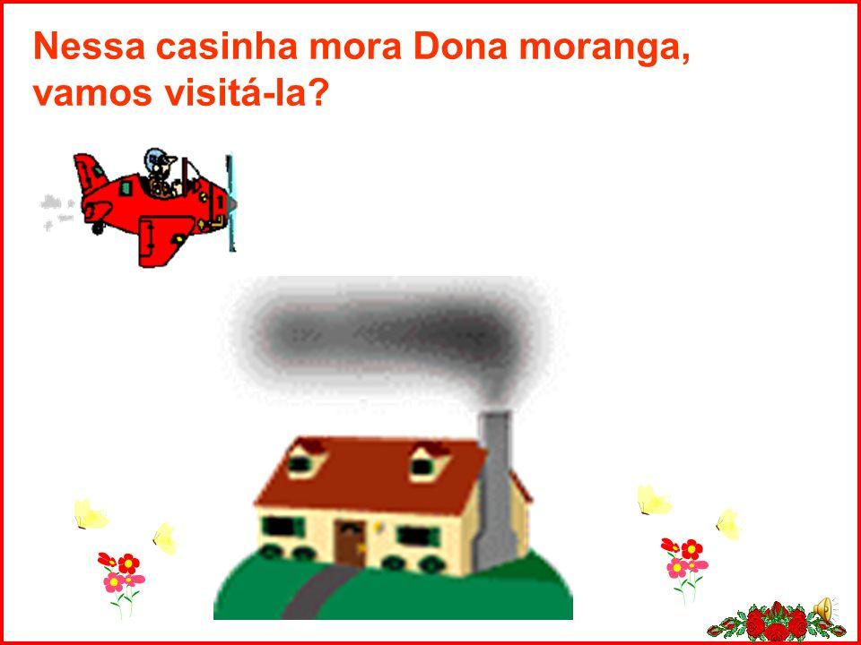 Nessa casinha mora Dona moranga, vamos visitá-la?