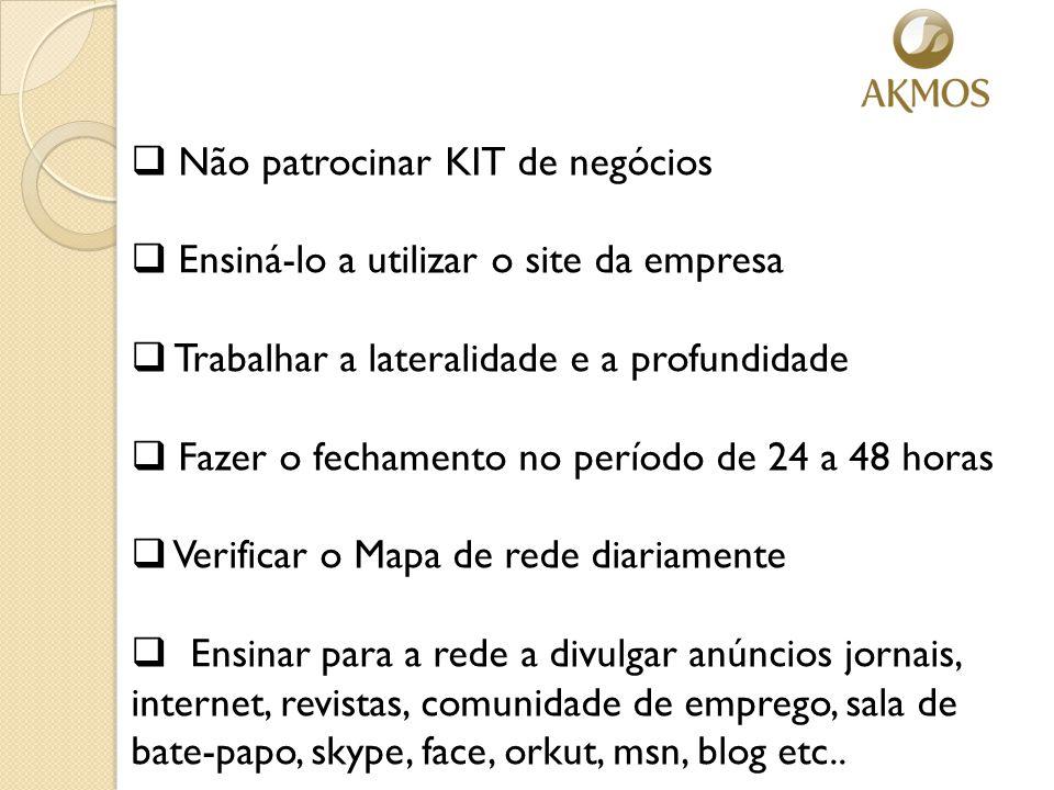  Não patrocinar KIT de negócios  Ensiná-lo a utilizar o site da empresa  Trabalhar a lateralidade e a profundidade  Fazer o fechamento no período