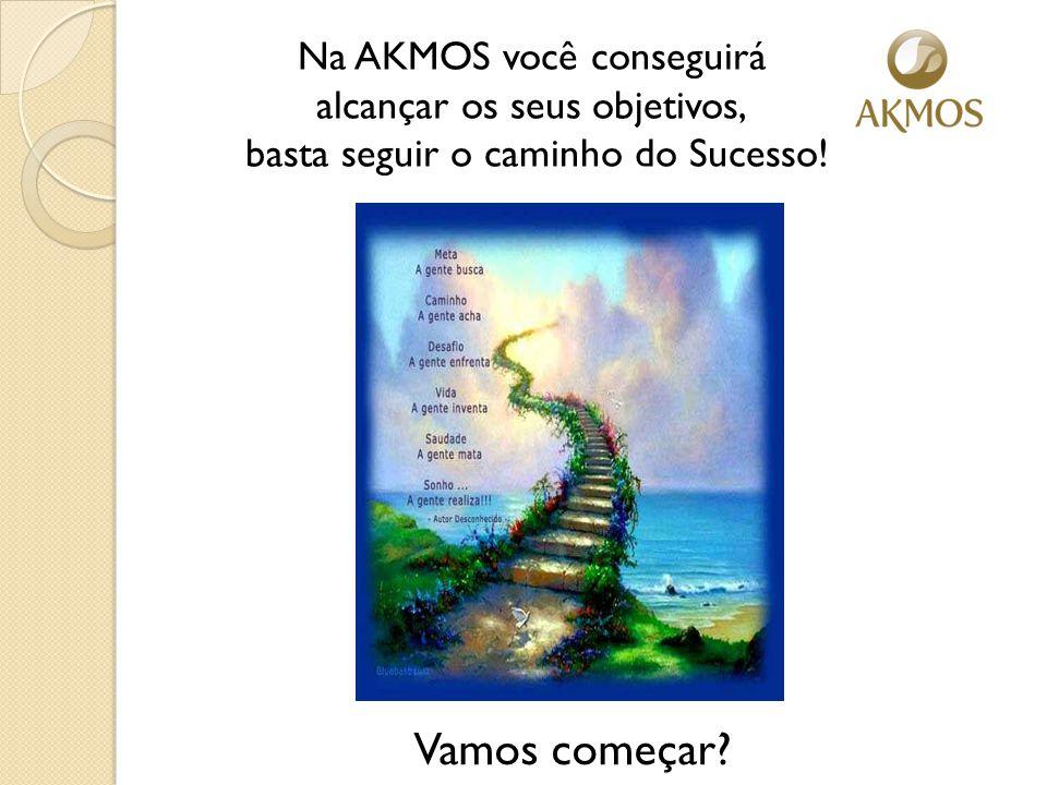 Na AKMOS você conseguirá alcançar os seus objetivos, basta seguir o caminho do Sucesso! Vamos começar?
