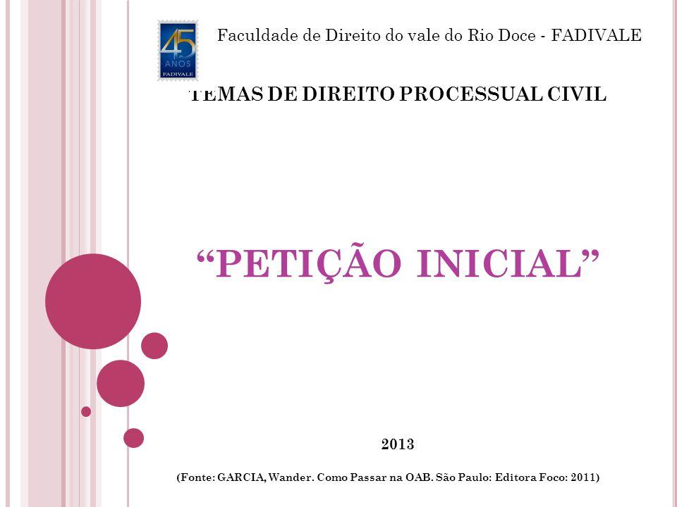 """TEMAS DE DIREITO PROCESSUAL CIVIL """"PETIÇÃO INICIAL"""" 2013 (Fonte: GARCIA, Wander. Como Passar na OAB. São Paulo: Editora Foco: 2011) Faculdade de Direi"""