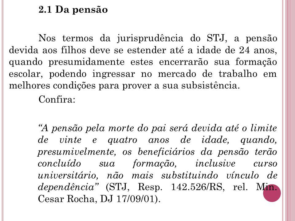 2.1 Da pensão Nos termos da jurisprudência do STJ, a pensão devida aos filhos deve se estender até a idade de 24 anos, quando presumidamente estes enc
