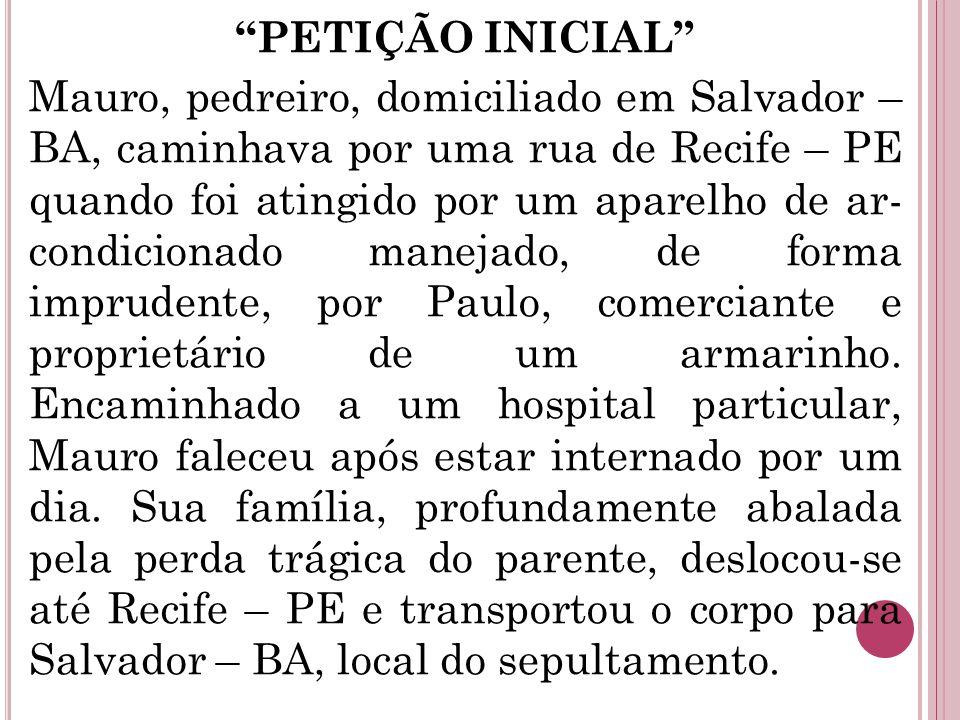 """""""PETIÇÃO INICIAL"""" Mauro, pedreiro, domiciliado em Salvador – BA, caminhava por uma rua de Recife – PE quando foi atingido por um aparelho de ar- condi"""