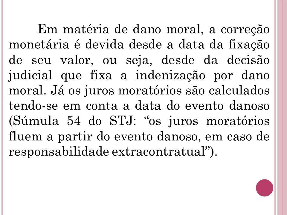 Em matéria de dano moral, a correção monetária é devida desde a data da fixação de seu valor, ou seja, desde da decisão judicial que fixa a indenizaçã
