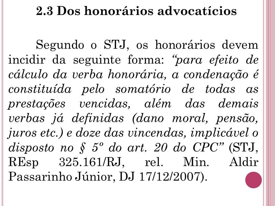 """2.3 Dos honorários advocatícios Segundo o STJ, os honorários devem incidir da seguinte forma: """"para efeito de cálculo da verba honorária, a condenação"""