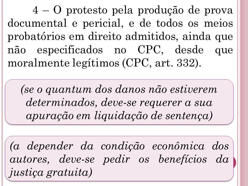 4 – O protesto pela produção de prova documental e pericial, e de todos os meios probatórios em direito admitidos, ainda que não especificados no CPC,