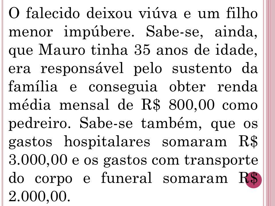 O falecido deixou viúva e um filho menor impúbere. Sabe-se, ainda, que Mauro tinha 35 anos de idade, era responsável pelo sustento da família e conseg