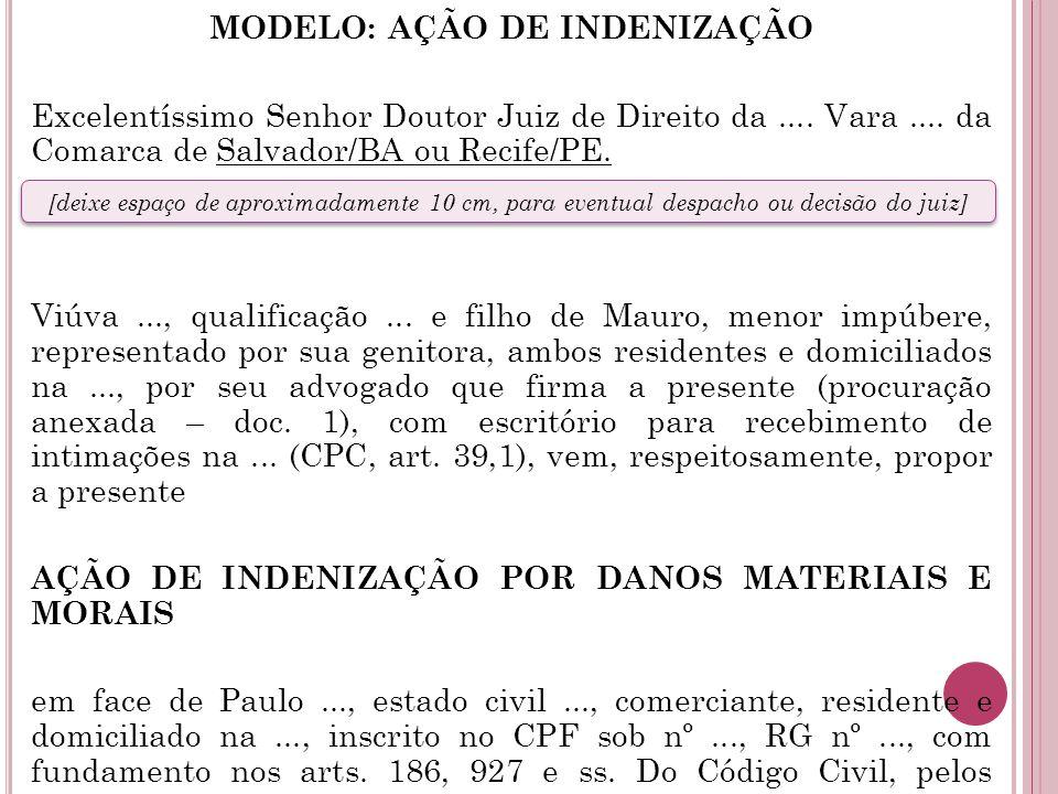 MODELO: AÇÃO DE INDENIZAÇÃO Excelentíssimo Senhor Doutor Juiz de Direito da.... Vara.... da Comarca de Salvador/BA ou Recife/PE. Viúva..., qualificaçã