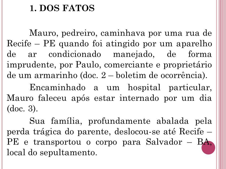 1. DOS FATOS Mauro, pedreiro, caminhava por uma rua de Recife – PE quando foi atingido por um aparelho de ar condicionado manejado, de forma imprudent