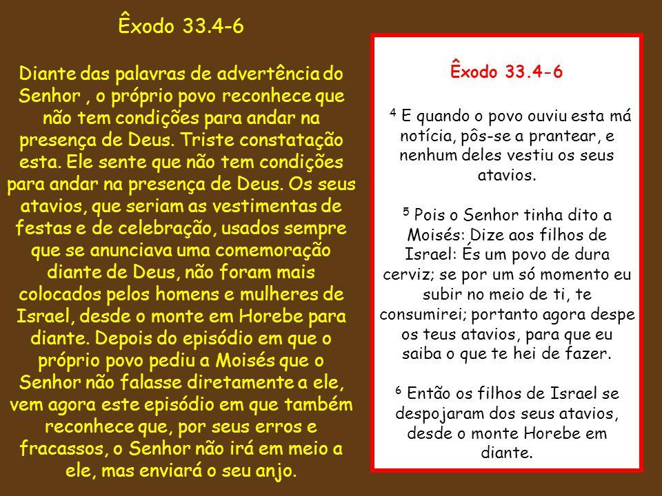 Êxodo 33.4-6 4 E quando o povo ouviu esta má notícia, pôs-se a prantear, e nenhum deles vestiu os seus atavios. 5 Pois o Senhor tinha dito a Moisés: D