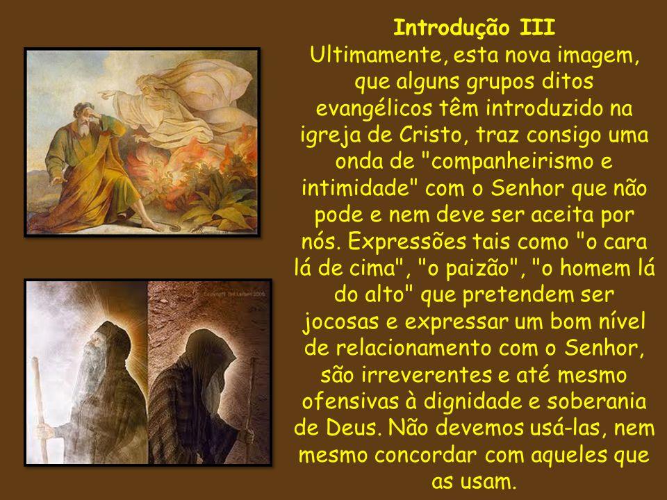 Introdução III Ultimamente, esta nova imagem, que alguns grupos ditos evangélicos têm introduzido na igreja de Cristo, traz consigo uma onda de