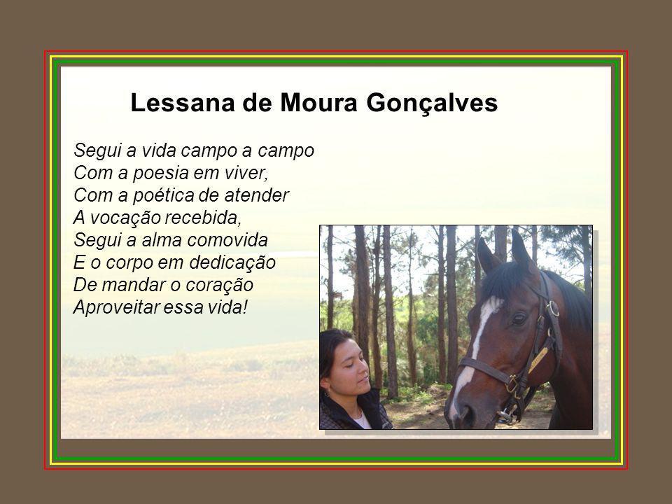 Lessana de Moura Gonçalves Segui a vida campo a campo Com a poesia em viver, Com a poética de atender A vocação recebida, Segui a alma comovida E o co