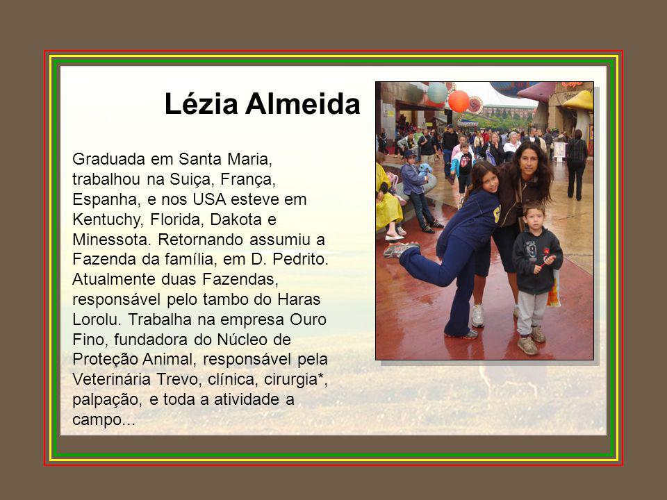 Lézia Almeida Graduada em Santa Maria, trabalhou na Suiça, França, Espanha, e nos USA esteve em Kentuchy, Florida, Dakota e Minessota. Retornando assu