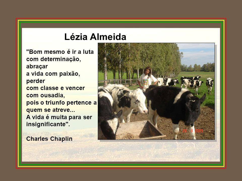 Lézia Almeida Bom mesmo é ir a luta com determinação, abraçar a vida com paixão, perder com classe e vencer com ousadia, pois o triunfo pertence a quem se atreve...