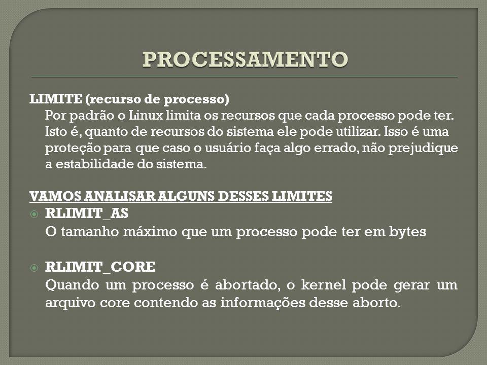 LIMITE (recurso de processo) Por padrão o Linux limita os recursos que cada processo pode ter. Isto é, quanto de recursos do sistema ele pode utilizar