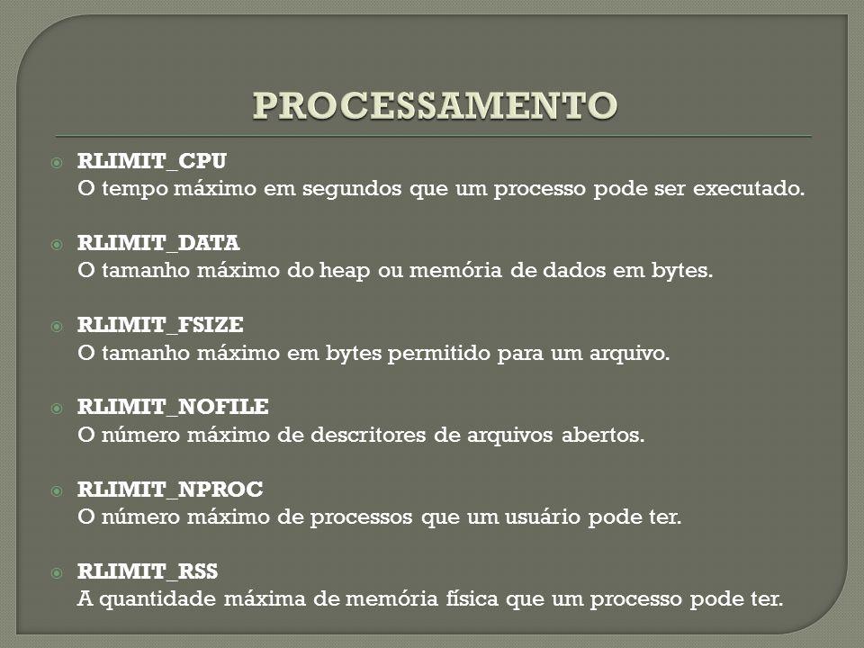  RLIMIT_CPU O tempo máximo em segundos que um processo pode ser executado.  RLIMIT_DATA O tamanho máximo do heap ou memória de dados em bytes.  RLI