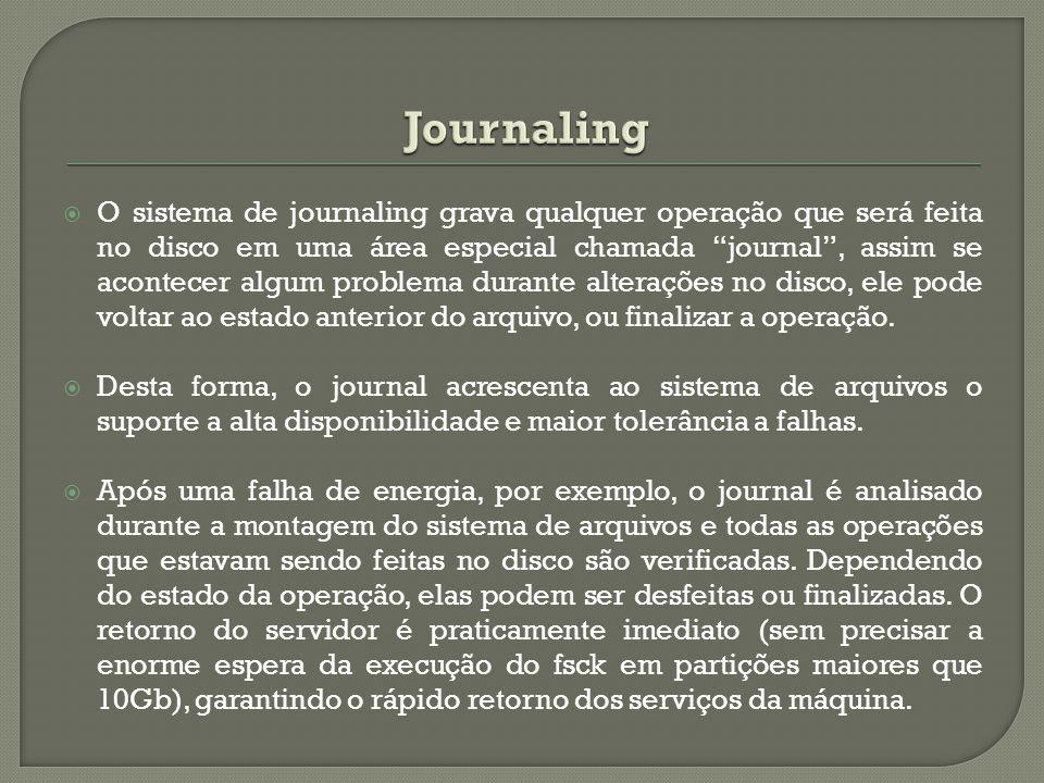 """ O sistema de journaling grava qualquer operação que será feita no disco em uma área especial chamada """"journal"""", assim se acontecer algum problema du"""