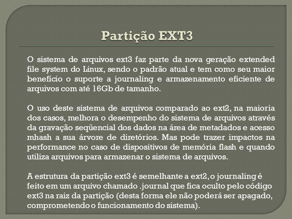 O sistema de arquivos ext3 faz parte da nova geração extended file system do Linux, sendo o padrão atual e tem como seu maior benefício o suporte a jo