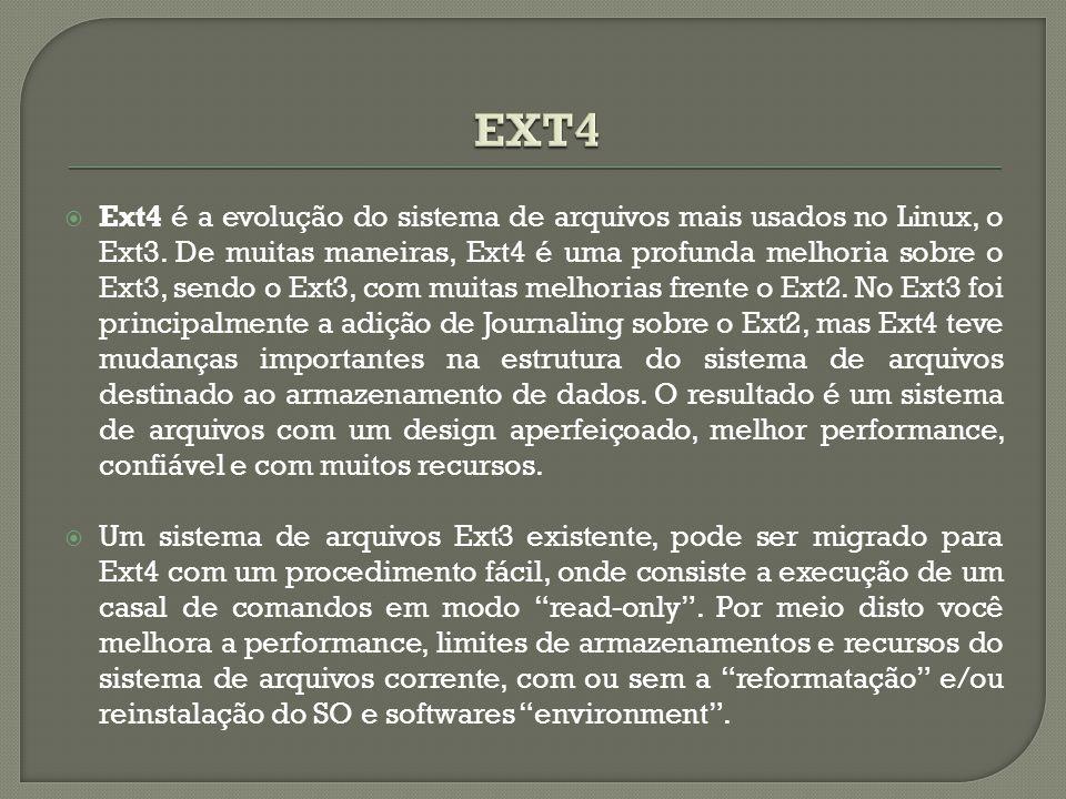  Ext4 é a evolução do sistema de arquivos mais usados no Linux, o Ext3. De muitas maneiras, Ext4 é uma profunda melhoria sobre o Ext3, sendo o Ext3,