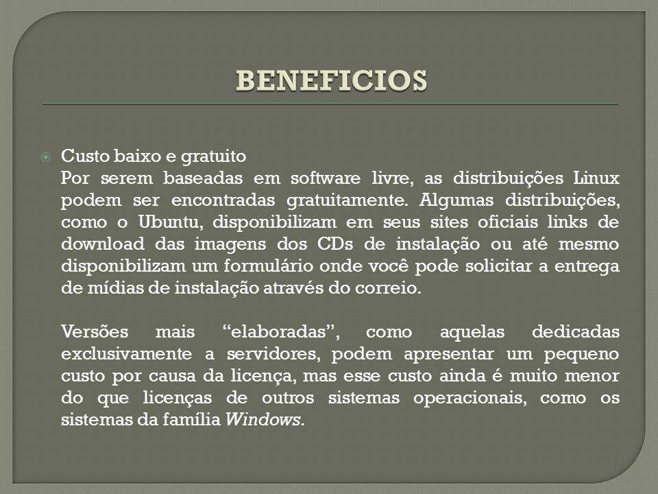  Custo baixo e gratuito Por serem baseadas em software livre, as distribuições Linux podem ser encontradas gratuitamente. Algumas distribuições, como