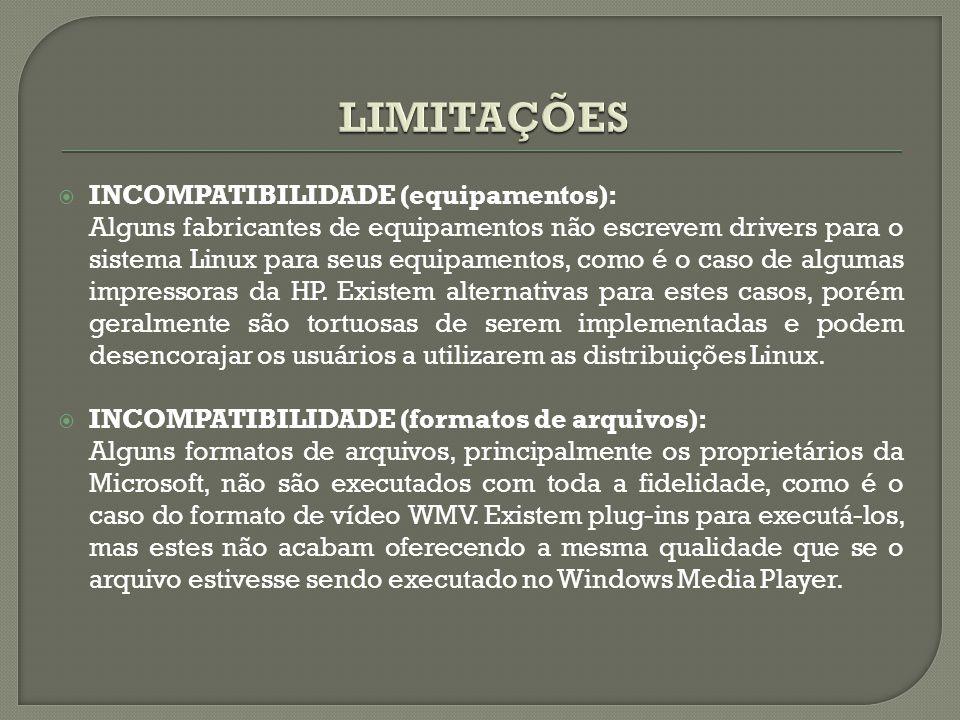  INCOMPATIBILIDADE (equipamentos): Alguns fabricantes de equipamentos não escrevem drivers para o sistema Linux para seus equipamentos, como é o caso