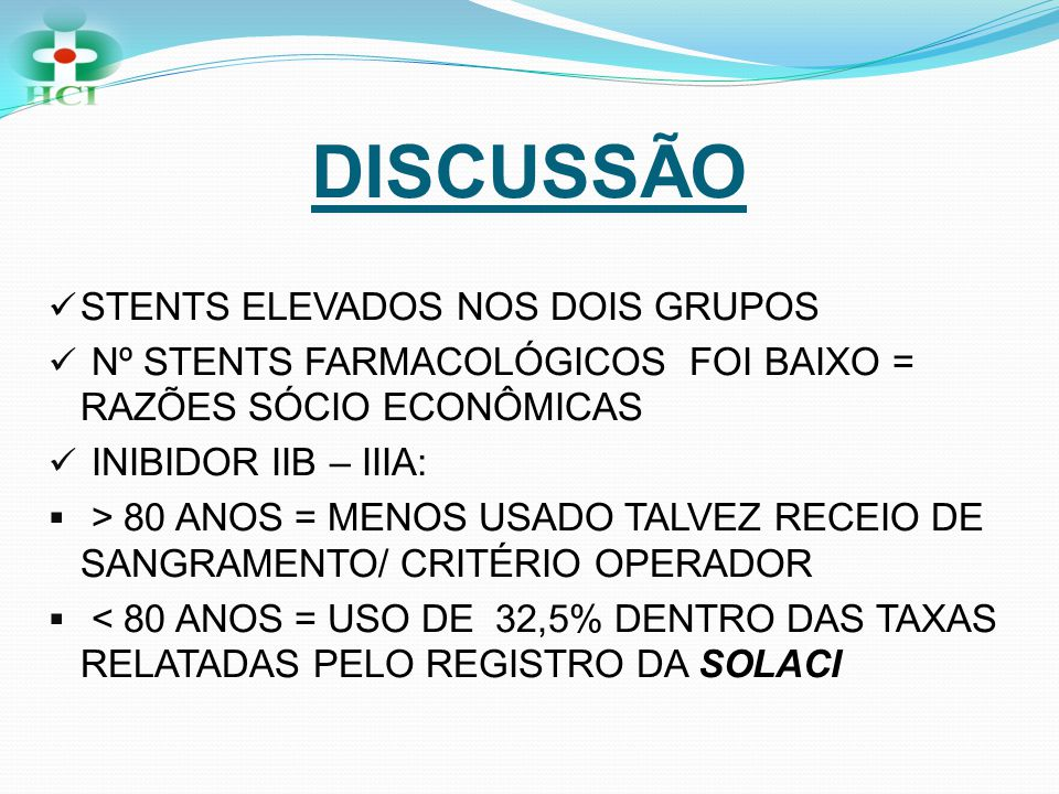 DISCUSSÃO  STENTS ELEVADOS NOS DOIS GRUPOS  Nº STENTS FARMACOLÓGICOS FOI BAIXO = RAZÕES SÓCIO ECONÔMICAS  INIBIDOR IIB – IIIA:  > 80 ANOS = MENOS