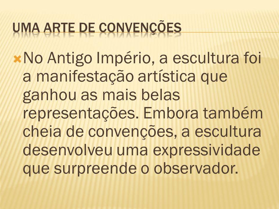  No Antigo Império, a escultura foi a manifestação artística que ganhou as mais belas representações.