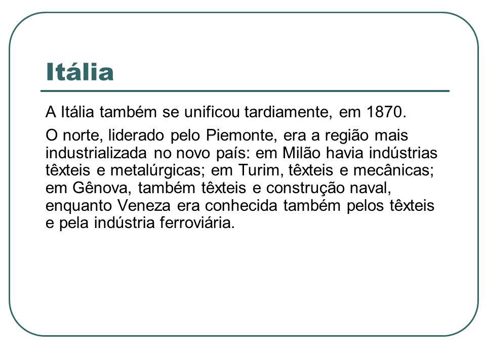 Itália A Itália também se unificou tardiamente, em 1870. O norte, liderado pelo Piemonte, era a região mais industrializada no novo país: em Milão hav