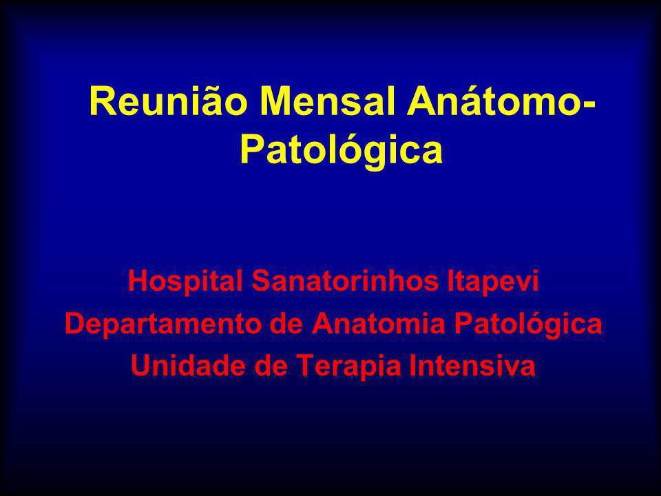 Reunião Mensal Anátomo- Patológica Hospital Sanatorinhos Itapevi Departamento de Anatomia Patológica Unidade de Terapia Intensiva