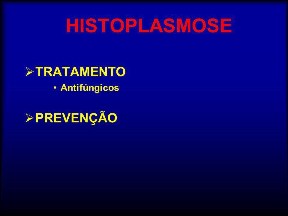 HISTOPLASMOSE  TRATAMENTO •Antifúngicos  PREVENÇÃO
