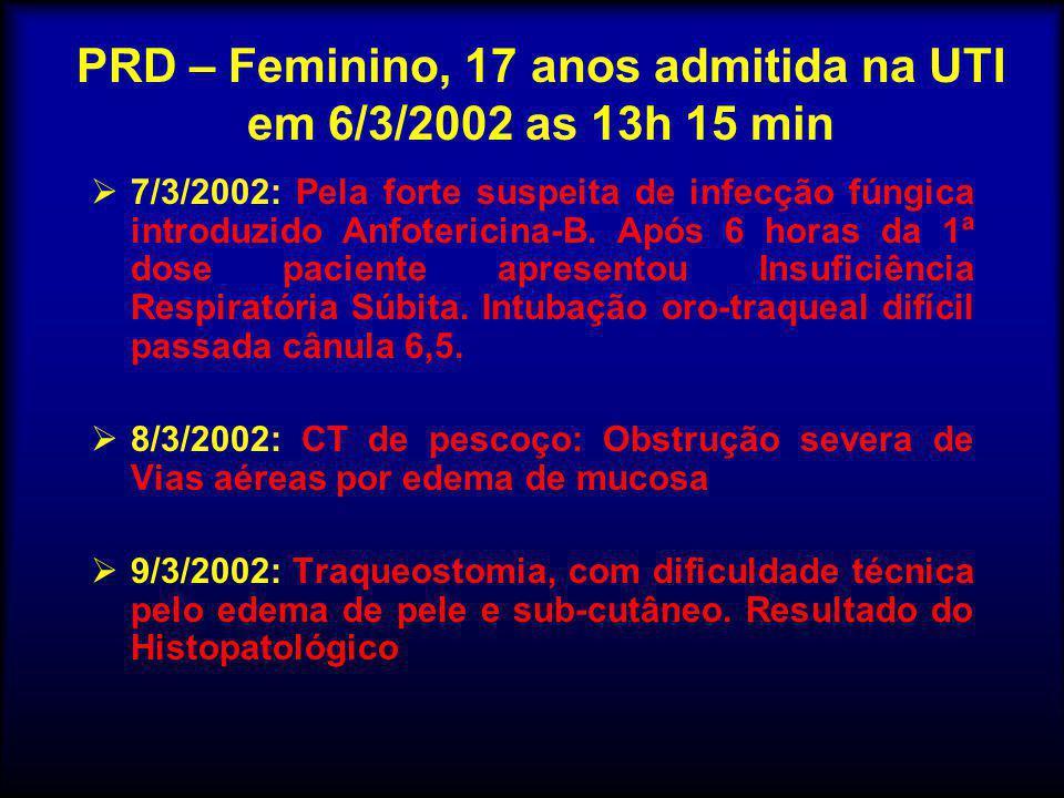  7/3/2002: Pela forte suspeita de infecção fúngica introduzido Anfotericina-B. Após 6 horas da 1ª dose paciente apresentou Insuficiência Respiratória