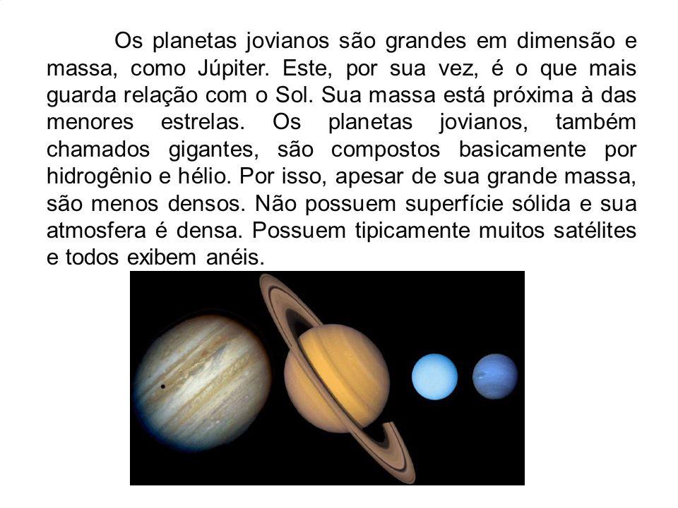 Os planetas jovianos são grandes em dimensão e massa, como Júpiter. Este, por sua vez, é o que mais guarda relação com o Sol. Sua massa está próxima à