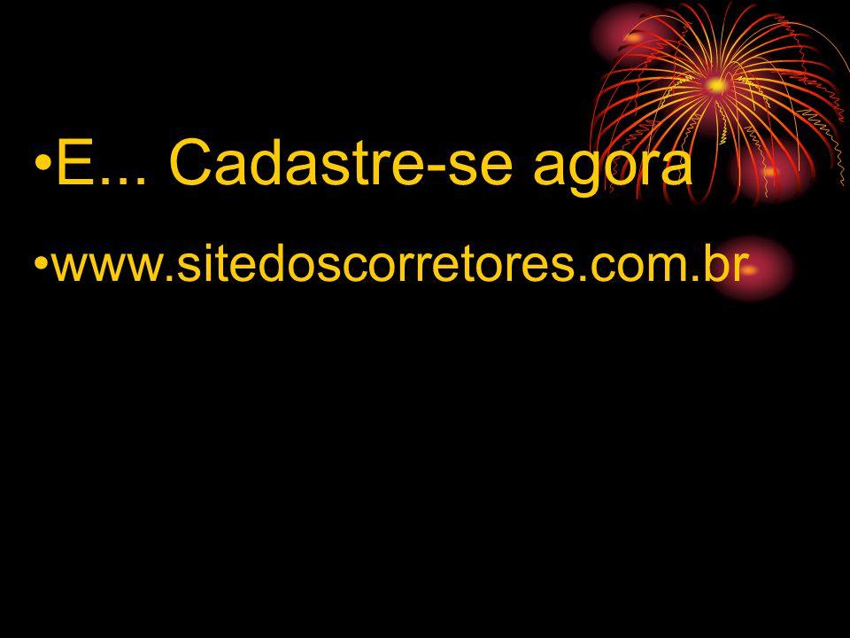•E... Cadastre-se agora •www.sitedoscorretores.com.br