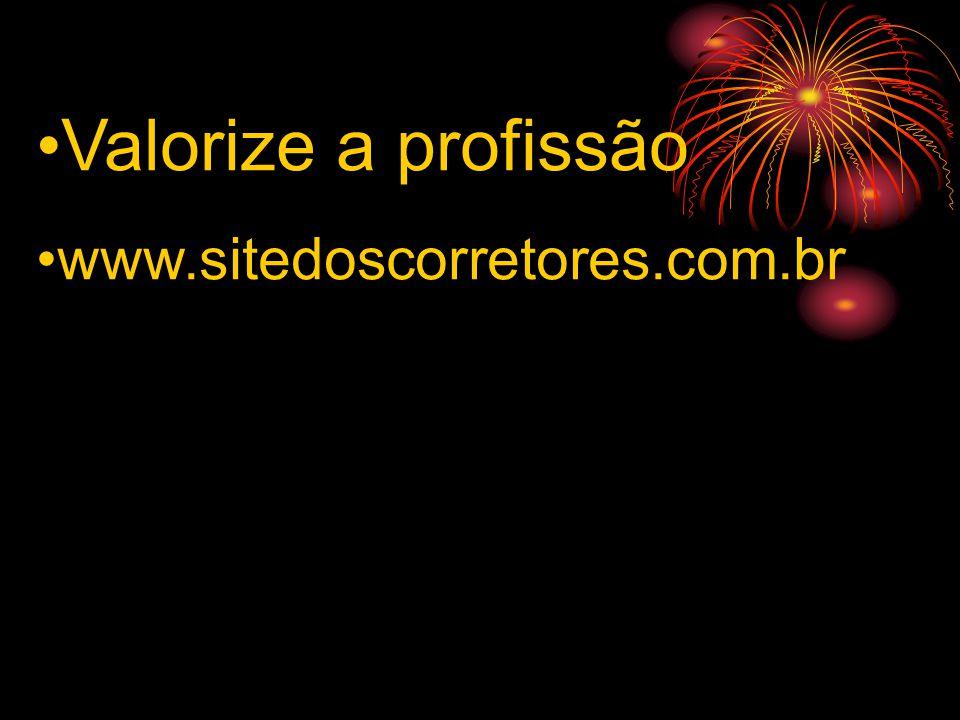•Valorize a profissão •www.sitedoscorretores.com.br