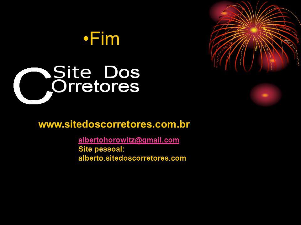 •Fim www.sitedoscorretores.com.br albertohorowitz@gmail.com Site pessoal: alberto.sitedoscorretores.com