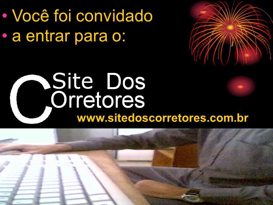 www.sitedoscorretores.com.br •Você foi convidado •a entrar para o: