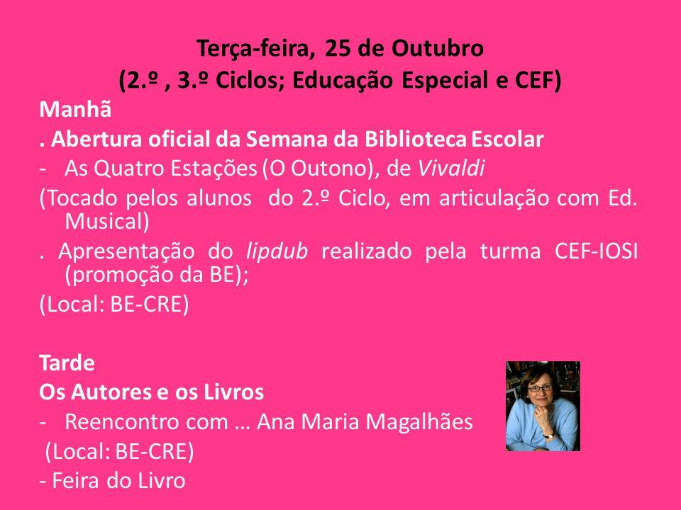 Terça-feira, 25 de Outubro (2.º, 3.º Ciclos; Educação Especial e CEF) Manhã. Abertura oficial da Semana da Biblioteca Escolar -As Quatro Estações (O O