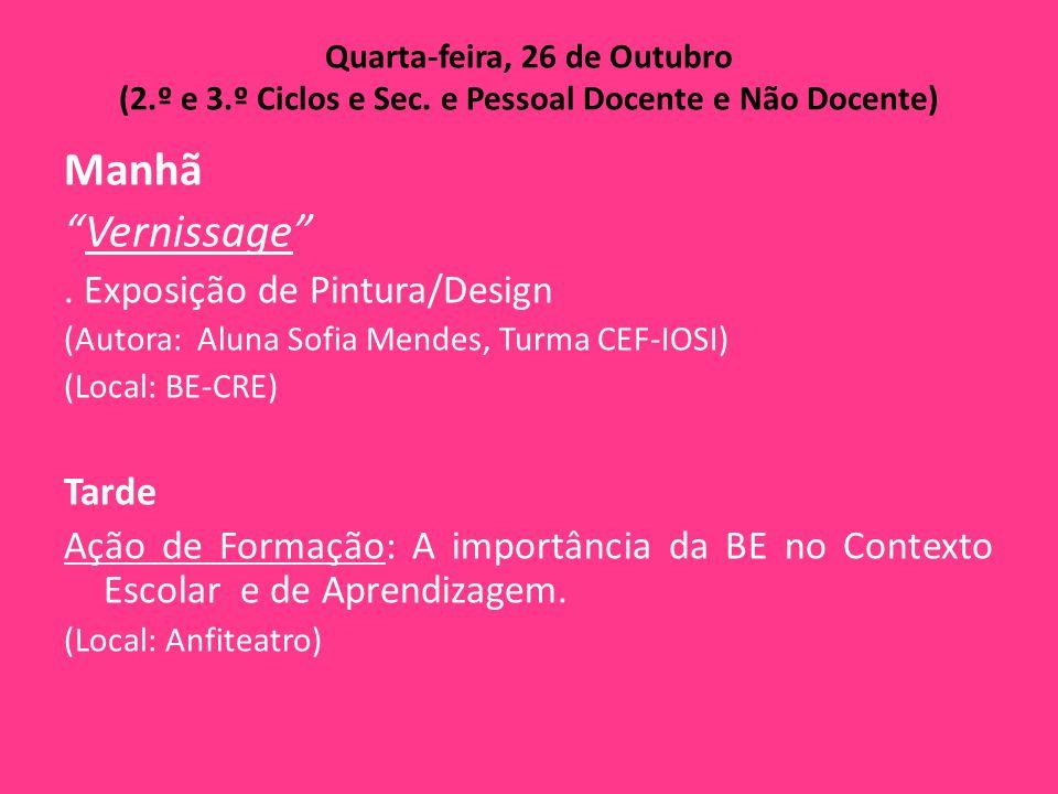 """Quarta-feira, 26 de Outubro (2.º e 3.º Ciclos e Sec. e Pessoal Docente e Não Docente) Manhã """"Vernissage"""". Exposição de Pintura/Design (Autora: Aluna S"""